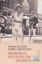 Memoria frunzelor moarte - Marie-Helene Fabra Bratianu
