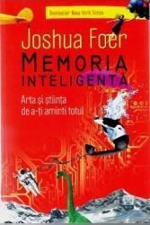 Memoria inteligenta. Arta si stiinta de a-ti aminti totul - Joshua Foer Carti