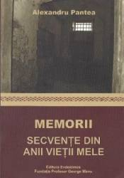 Memorii. Secvente din anii vietii mele - Alexandru Pantea Carti