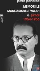 Memoriile mandarinului valah. Jurnal 1954-1956 - Petre Pandrea