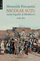 Memoriile Principelui Nicolae Sutu mare logofat al Moldovei 1798-1871