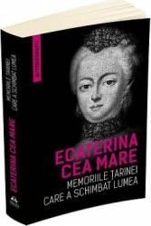 Memoriile Tarinei care a schimbat lumea - Ecaterina cea Mare Ecaterina a II-a a Rusiei