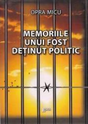Memoriile unui fost detinut politic - Opra Micu
