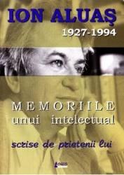 Memoriile unui intelectual scrise de prietenii lui - Ioan Aluas