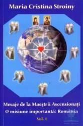Mesaje de la maestrii ascensionati. O misiune importanta Romania vol. 1 - Maria Cristina Stroiny