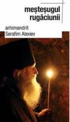 Mestesugul Rugaciunii - Serafim Alexiev
