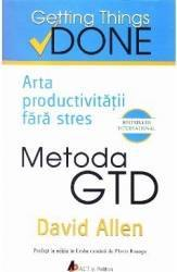 Metoda GTD. Arta productivitatii fara stres - David Allen Carti