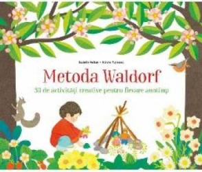 Metoda Waldorf. 30 de activitati creative pentru fiecare anotimp - Isabelle Huiban Mizuho Fujisawa