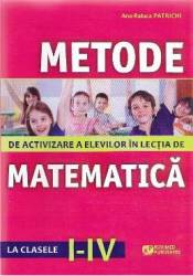Metode De Activizare A Elevilor In Lectia De Matematica Cls 1-4 - AnA-Raluca Patrichi