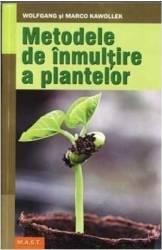 Metode de inmultire a plantelor - Wolfgang si Marco Kawollek Carti