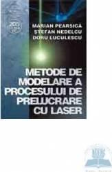 Metode de modelare a procesului de prelucrare cu L.A.S.E.R - Marian Pearsica