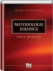 Metodologie juridica. Curs practic - Dana Volosevici Carti