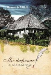 Mic dictionar de moldovenisme - Roxana Marian title=Mic dictionar de moldovenisme - Roxana Marian