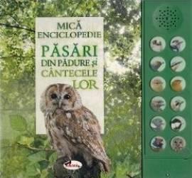 Mica enciclopedie Pasari din padure si cantecele lor Carti