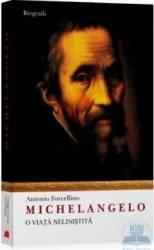 Michelangelo o viata nelinistita - Antonio Forcellino