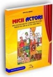 Micii actori. Dramatizari in versuri pentru prescolari si scolarii mici - Nelica Mihai