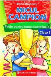 Micul campion cls 1 Teste pentru toate disciplinele - Maria Alexandru