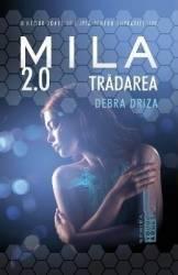 Mila 2.0. Tradarea - Debra Driza Carti