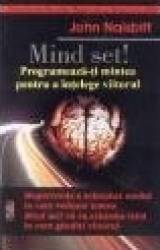 Mind set Programeaza-ti mintea pentru a intelege viitorul - John Naisbitt