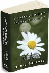 Mindfulness nasterea constienta - Nancy Bardake