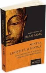 Mintea linistita si senina - Dalai Lama title=Mintea linistita si senina - Dalai Lama