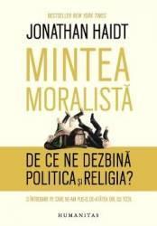 Mintea moralista. De ce ne dezbina politica si religia - Jonathan Haidt Carti
