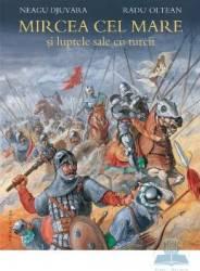 Mircea cel Mare si luptele cu turcii - Neagu Djuvara Radu Oltean
