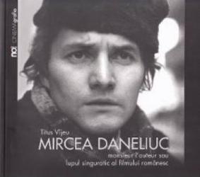 Mircea Daneliuc. Monsieur l auteur sau lupul singuratic al fimului romanesc - Titus Vijeu title=Mircea Daneliuc. Monsieur l auteur sau lupul singuratic al fimului romanesc - Titus Vijeu