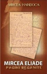 Mircea Eliade. Pagini regasite - Mircea Handoca title=Mircea Eliade. Pagini regasite - Mircea Handoca