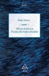 Mircea Ivanescu. Poezia discretiei absolute - Radu Vancu