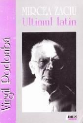 Mircea Zaciu. Ultimul latin - Virgil Podoaba Carti