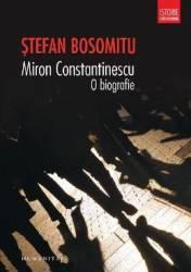 Miron Constantinescu o biografie - Stefan Bosomitu