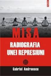 Misa. Radiografia unei represiuni - Gabriel Andreescu Carti