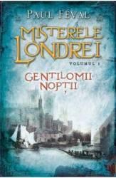Misterele Londrei. Gentilomii noptii - Vol. I - Paul Feval