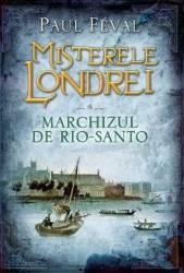 Misterele Londrei Vol.4 Marchizul de Rio-Santo - Paul Feval