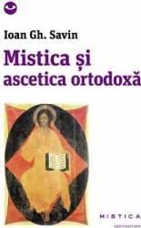 Mistica Si Ascetica Ortodoxa - Ioan Gh. Savin