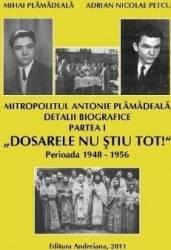 Mitropolitul Antonie Plamadeala Detalii biografice partea I Dosarele nu stiu tot
