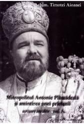 Mitropolitul Antonie Plamadeala si amintirea unei prietenii. Scrieri inedite Vol.1 - Timotei Aioanei