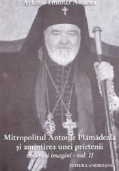 Mitropolitul Antonie Plamadeala si amintirea unei prietenii. Scrieri inedite vol.2 - Timotei Aioanei