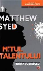 Mitul talentului - Matthew Syed Carti