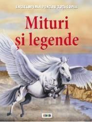 Mituri si legende - Enciclopedia pentru toti copiii