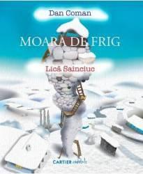 Moara de frig - Dan Coman Lica Sainciuc