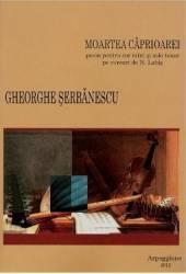 Moartea Caprioarei - Poem Pentru Cor Mixt Si Solo Tenor - Gheorghe Serbanescu