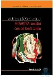 Moartea noastra cea de toate zilele - Adrian Lesenciuc Carti