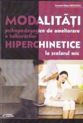 Modalitati psihopedagogice de ameliorare a tulburarilor hiperchinetice la scolarul mic - Carmen-Elena Botezatu