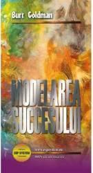 Modelarea Succesului. Terapia Vietilor Trecute - Burt Goldman