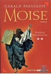 Moise - Profetul intemeietor - vol. II- Gerald Messadie