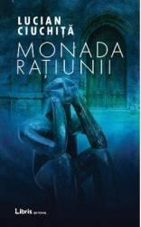 Monada Ratiunii - Lucian Ciuchita