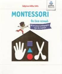 Montessori la tine acasa - Delphine Gilles Cotte