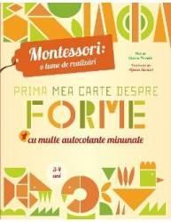 Montessori o lume de realizari. Prima mea carte despre forme